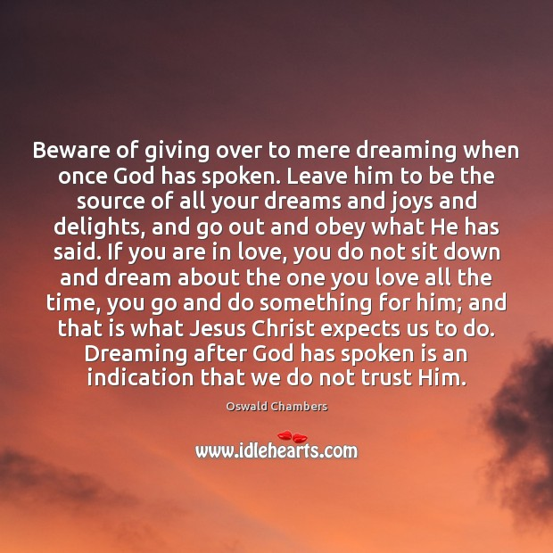 Beware of giving over to mere dreaming when once God has spoken. Image