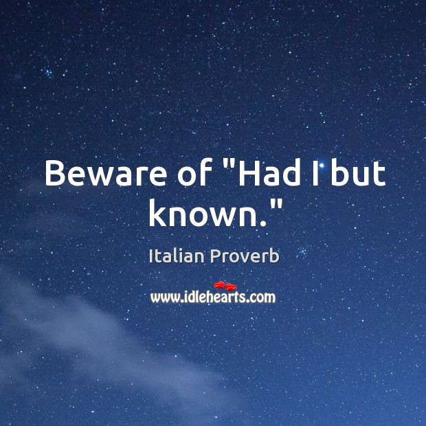 """Image, Beware of """"had I but known."""""""