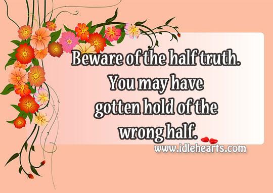 Beware of the half truth. Image