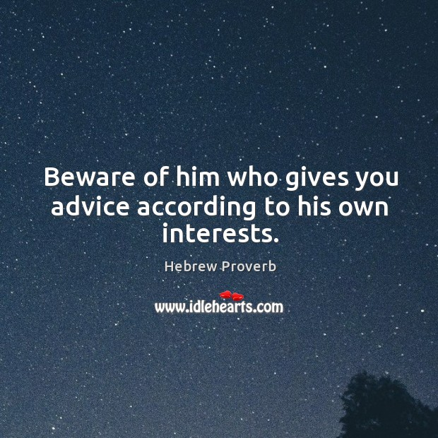 Image, Beware of him who gives you advice according to his own interests.