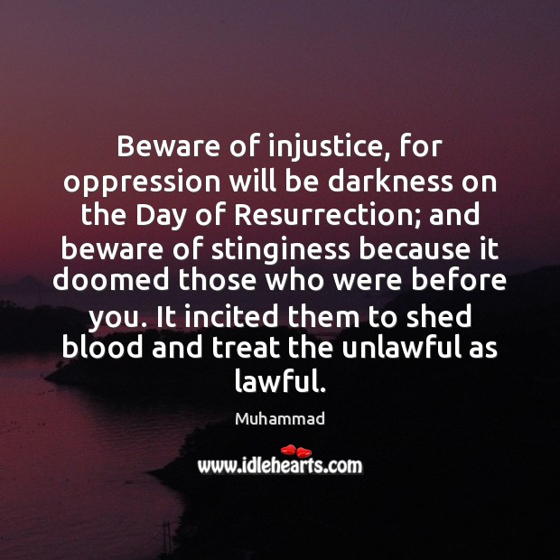 Beware of injustice, for oppression will be darkness on the Day of Muhammad Picture Quote