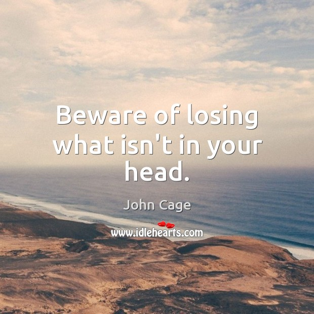 Image, Beware of losing what isn't in your head.