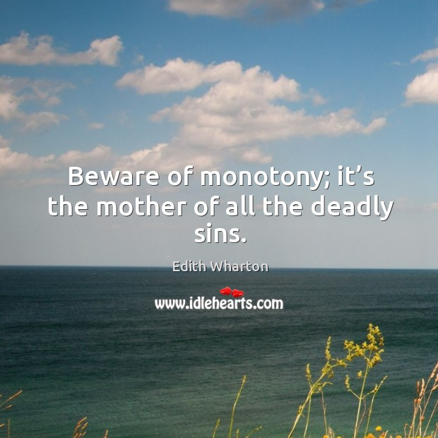 Image, Beware of monotony; it's the mother of all the deadly sins.