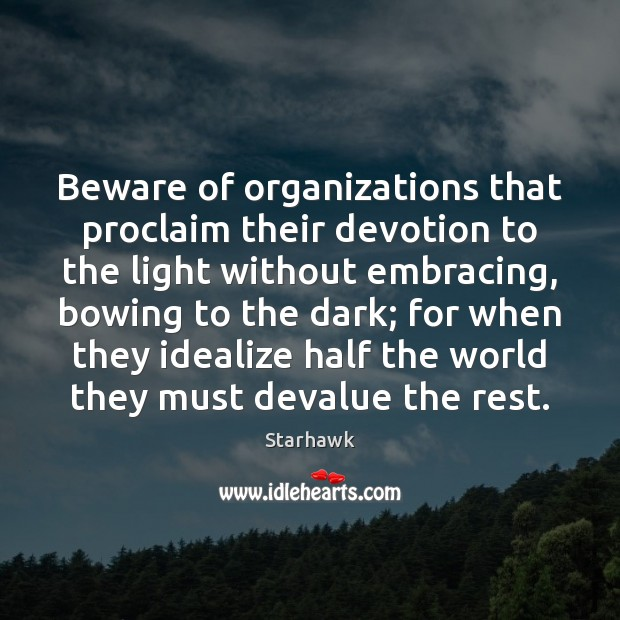 Image, Beware of organizations that proclaim their devotion to the light without embracing,