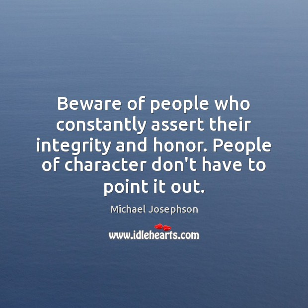Beware of people who constantly assert their integrity and honor. People of Image