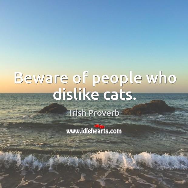 Beware of people who dislike cats. Image