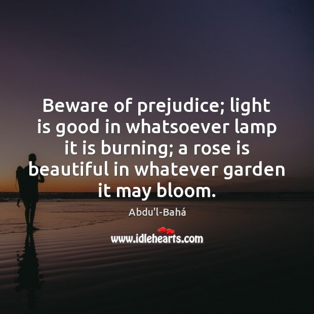 Image, Beware of prejudice; light is good in whatsoever lamp it is burning;