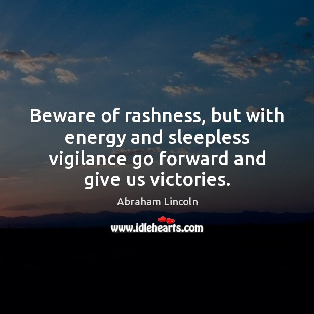 Image about Beware of rashness, but with energy and sleepless vigilance go forward and