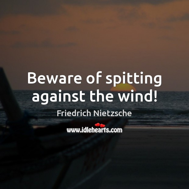 Image, Beware of spitting against the wind!