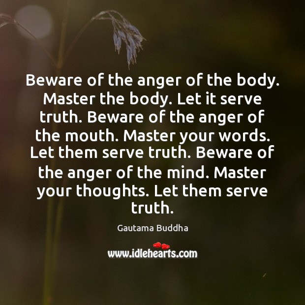 Beware of the anger of the body. Master the body. Let it Gautama Buddha Picture Quote
