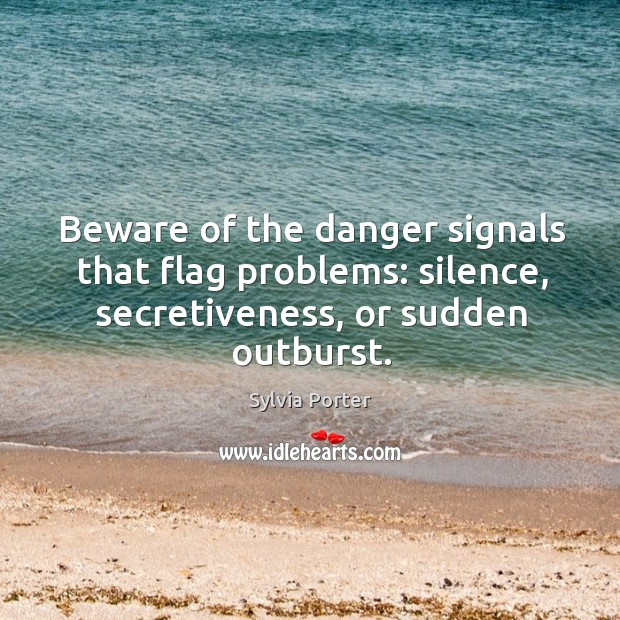 Beware of the danger signals that flag problems: silence, secretiveness, or sudden Image