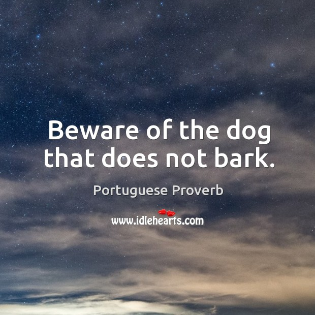 Image, Beware of the dog that does not bark.