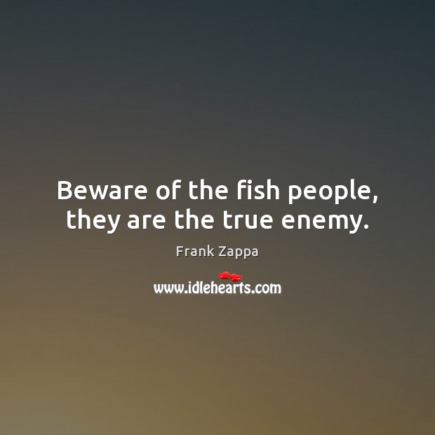 Beware of the fish people, they are the true enemy. Image
