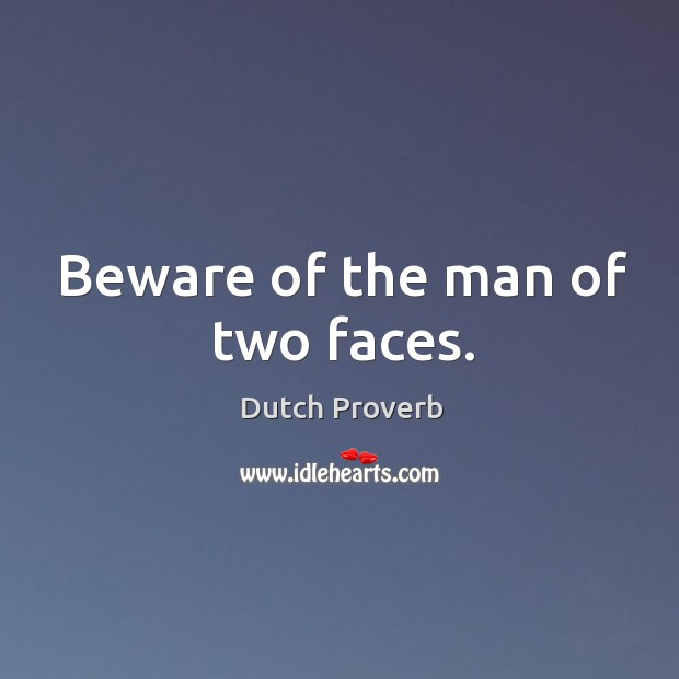 Image, Beware of the man of two faces.