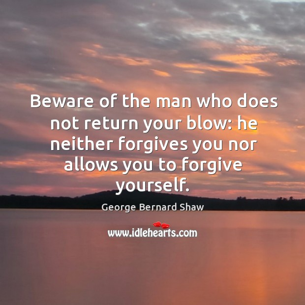 Image, Beware of the man who does not return your blow: he neither forgives you nor allows you to forgive yourself.