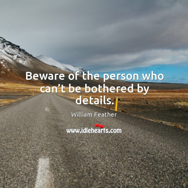 Beware of the person who can't be bothered by details. Image