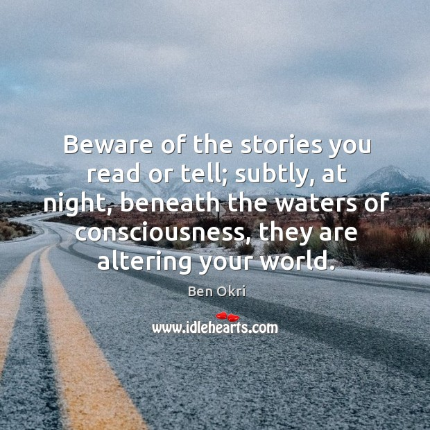 Beware of the stories you read or tell; subtly, at night, beneath Ben Okri Picture Quote