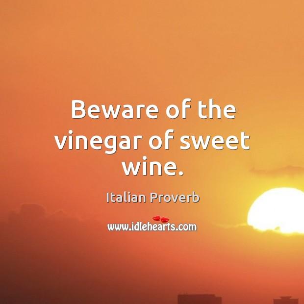 Image, Beware of the vinegar of sweet wine.