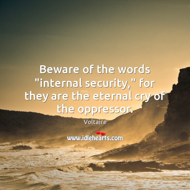 """Image, Beware of the words """"internal security,"""" for they are the eternal cry of the oppressor."""