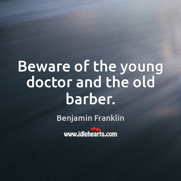 Image, Beware of the young doctor and the old barber.