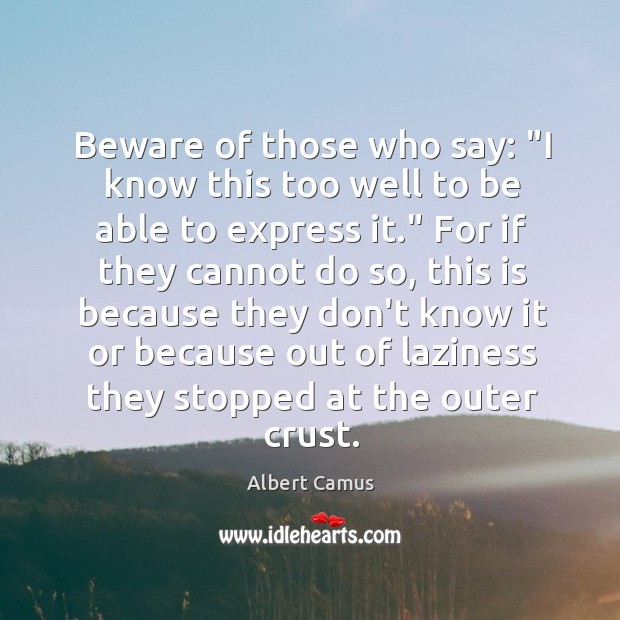 """Image, Beware of those who say: """"I know this too well to be"""