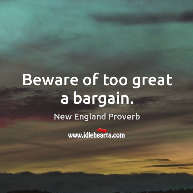 Beware of too great a bargain. New England Proverbs Image