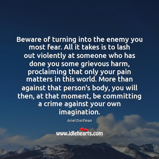Image, Beware of turning into the enemy you most fear. All it takes