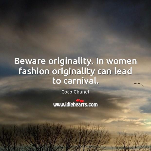 Beware originality. In women fashion originality can lead to carnival. Coco Chanel Picture Quote
