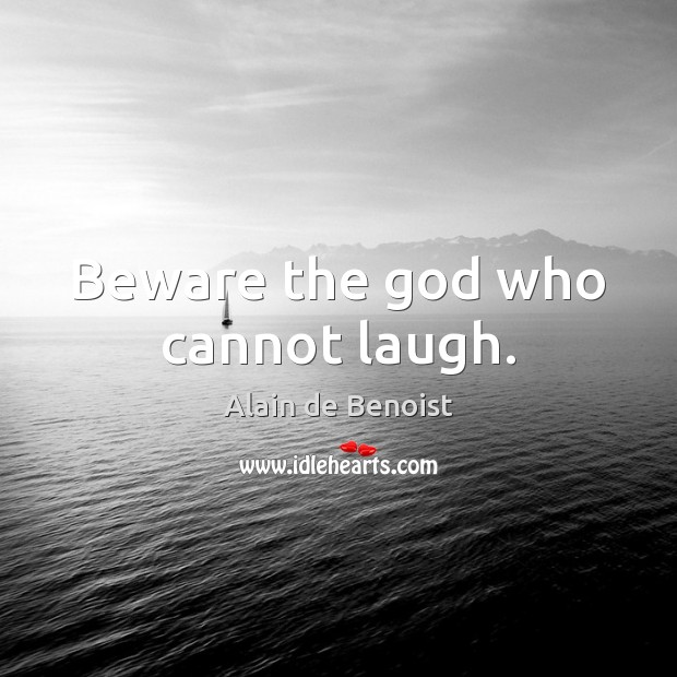 Image, Beware the god who cannot laugh.