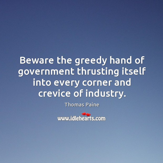 Image, Beware the greedy hand of government thrusting itself into every corner and