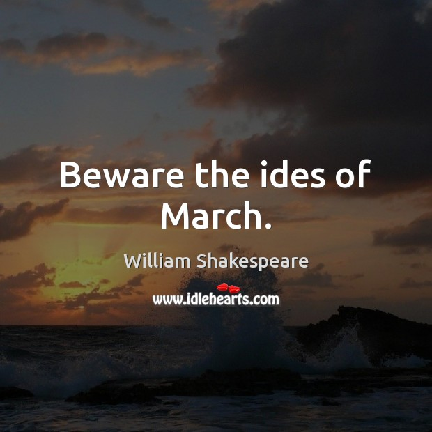 Beware the ides of March. Image