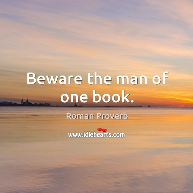 Beware the man of one book. Image