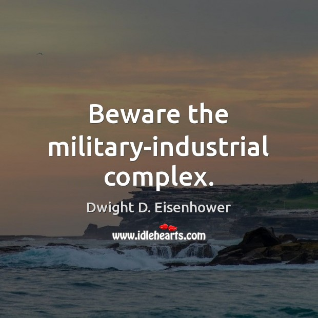 Image, Beware the military-industrial complex.