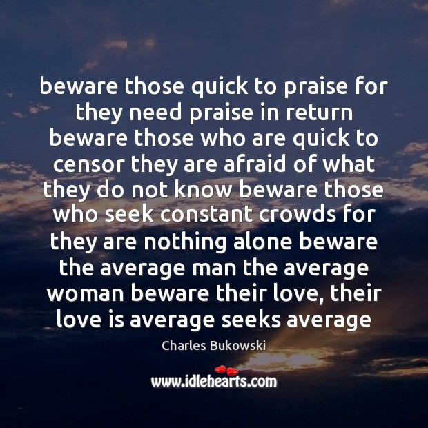 Beware those quick to praise for they need praise in return beware Image