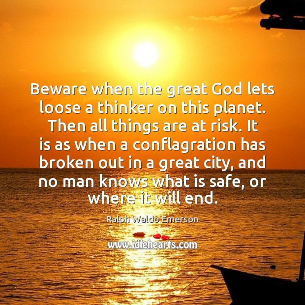 Beware when the great God lets loose a thinker on this planet. Image