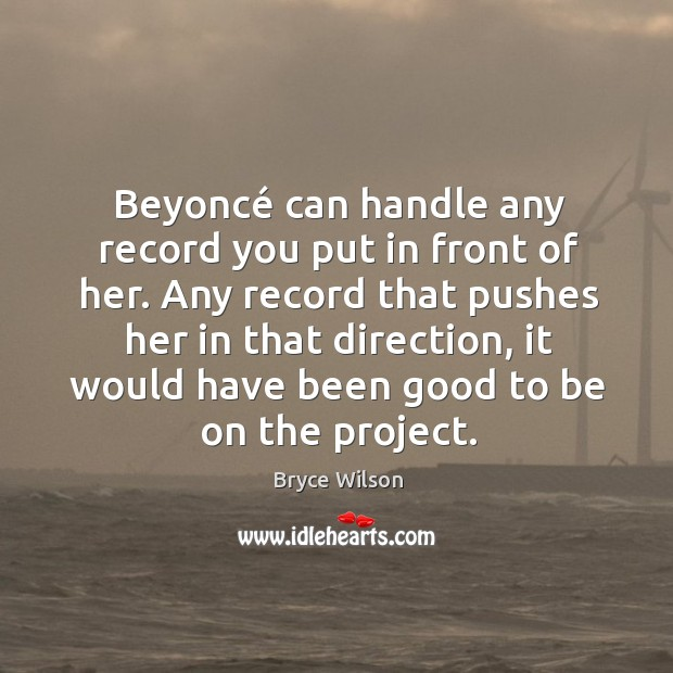 Image, Beyoncé can handle any record you put in front of her. Any