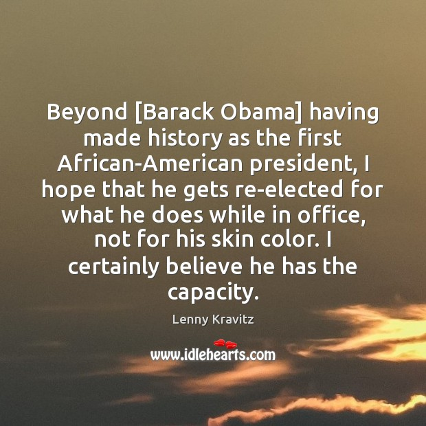 Image, Beyond [Barack Obama] having made history as the first African-American president, I