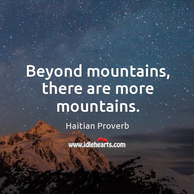 Beyond mountains, there are more mountains. Haitian Proverbs Image