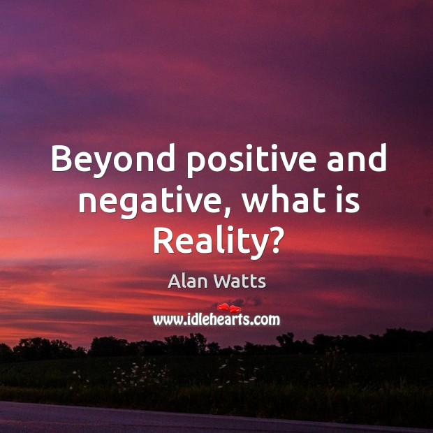 Image, Beyond positive and negative, what is Reality?