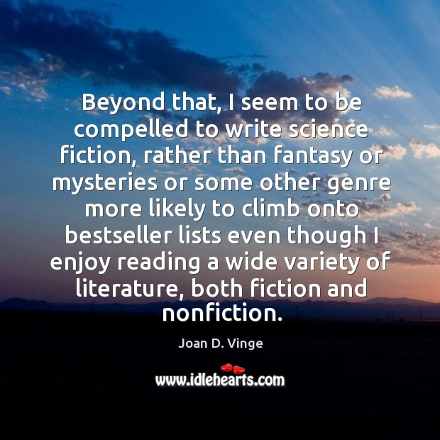 Beyond that, I seem to be compelled to write science fiction Joan D. Vinge Picture Quote
