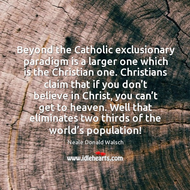 Image, Beyond the catholic exclusionary paradigm is a larger one which is the christian one.