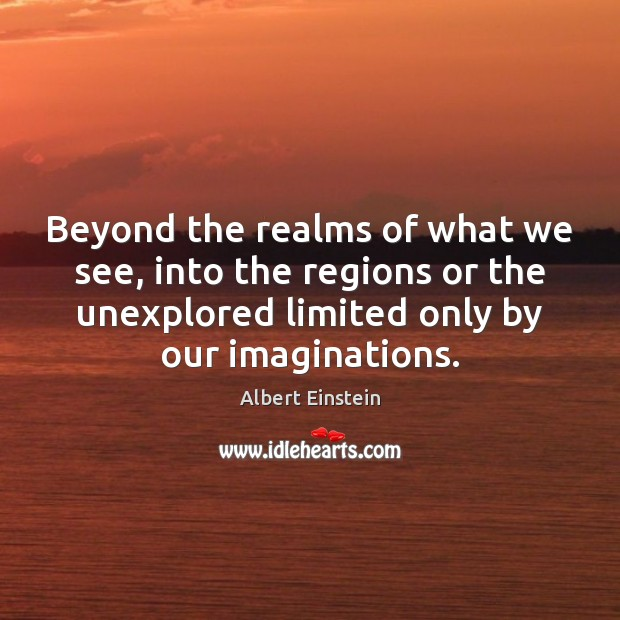Beyond the realms of what we see, into the regions or the Image