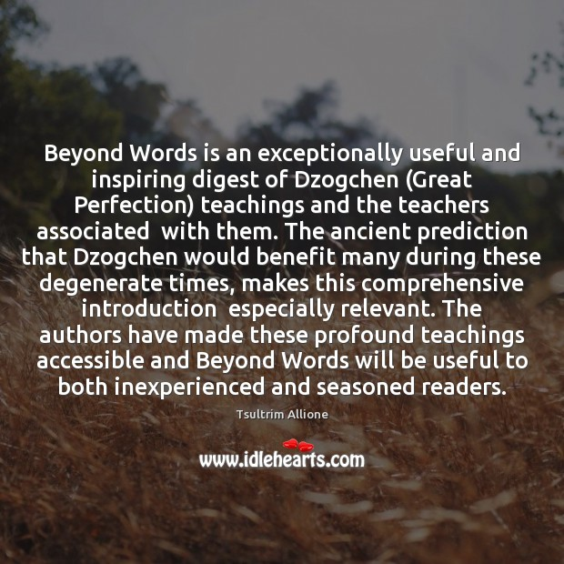 Beyond Words is an exceptionally useful and inspiring digest of Dzogchen (Great Image