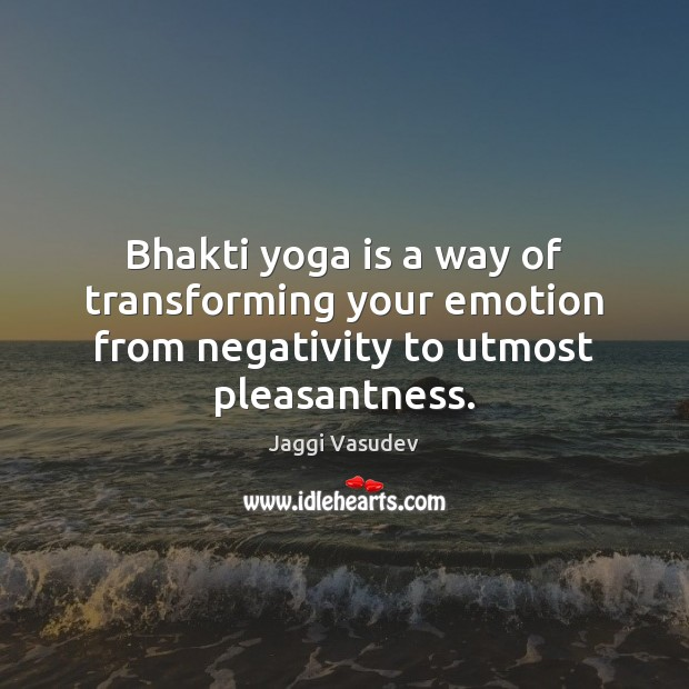 Image, Bhakti yoga is a way of transforming your emotion from negativity to utmost pleasantness.