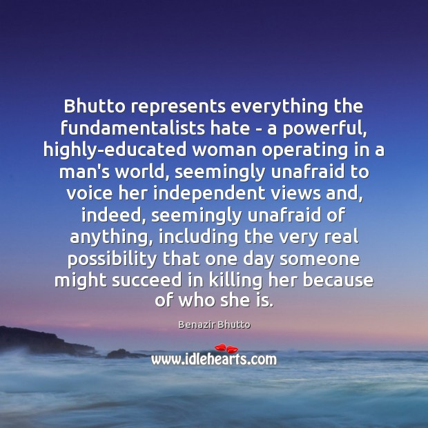 Image, Bhutto represents everything the fundamentalists hate – a powerful, highly-educated woman operating