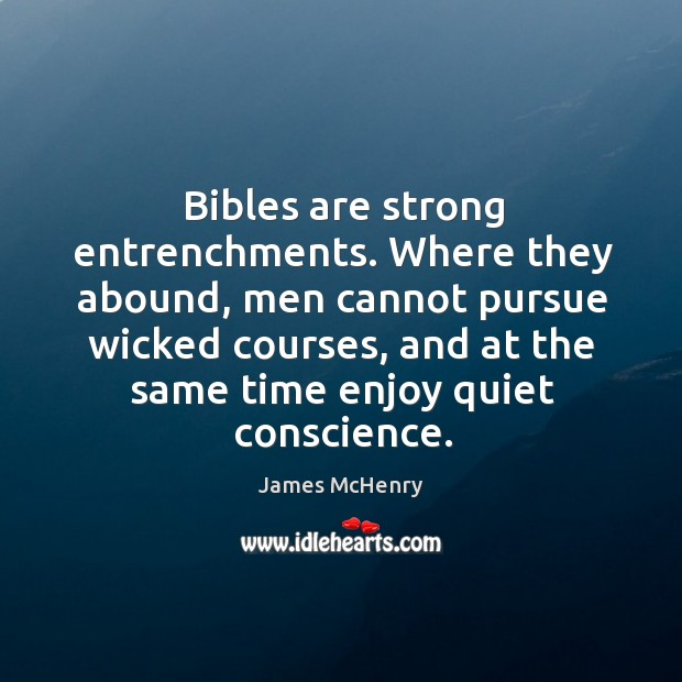 Bibles are strong entrenchments. Where they abound, men cannot pursue wicked courses. Image
