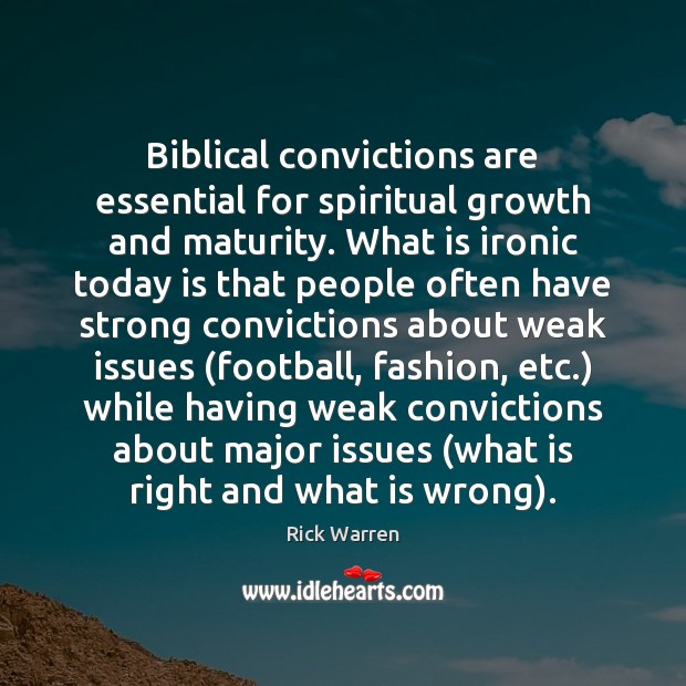 Biblical convictions are essential for spiritual growth and maturity. What is ironic Image