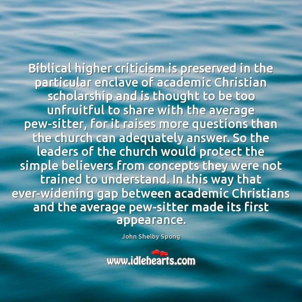 Biblical higher criticism is preserved in the particular enclave of academic Christian John Shelby Spong Picture Quote