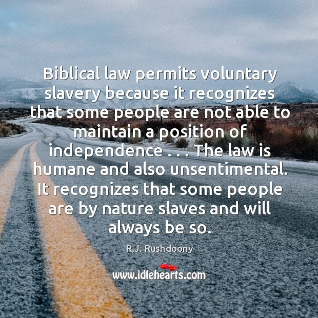 Biblical law permits voluntary slavery because it recognizes that some people are Image