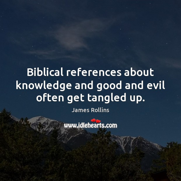 James Rollins Picture Quote image saying: Biblical references about knowledge and good and evil often get tangled up.